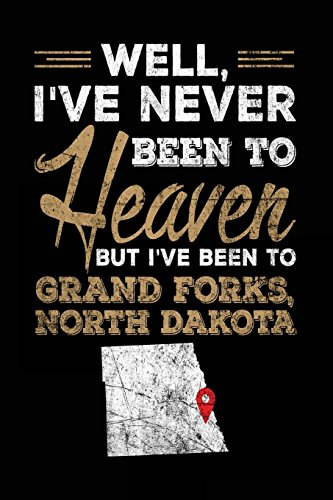 Well, I've Never Been To Heaven But I've Been To Grand Forks, North Dakota: Lined Travel Journal Grand Forks, North Dakota -