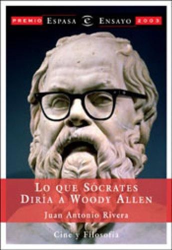 Lo que Sócrates diría a Woody Allen por Juan Antonio Rivera