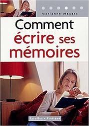 Comment écrire ses mémoires : Guide pratique de l'autobiographie