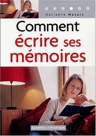 Comment écrire ses mémoires : Guide pratique de l'autobiographie par Marianne Mazars
