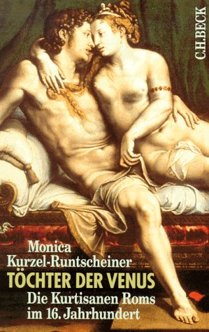 Töchter der Venus: Die Kurtisanen Roms im 16. Jahrhundert