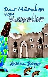 Das Märchen vom Wasserschloss: Abenteuer E-Book illustriert für Kinder ab 6 Jahre. Titel der Vorversionen: 'Des Fischers Traum' (Kinderbücher diverse Sprachen 1)