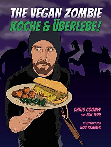 The Vegan Zombie: Koche & Überlebe! (Edition Kochen ohne Knochen)