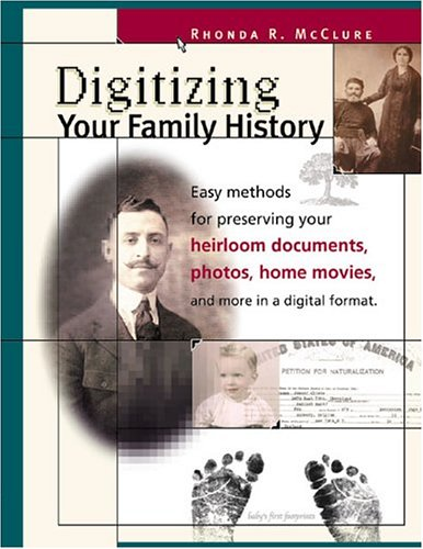 Digitizing Your Family History: Easy Methods for Preserving Your Heirloom Documents, Photos, Home Movies and More in a Digital Format (Family Tree Books) por Rhonda McClure