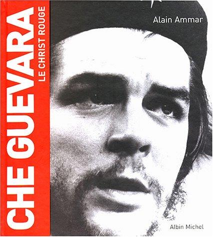 Che Guevara, le Christ rouge par Alain Amar