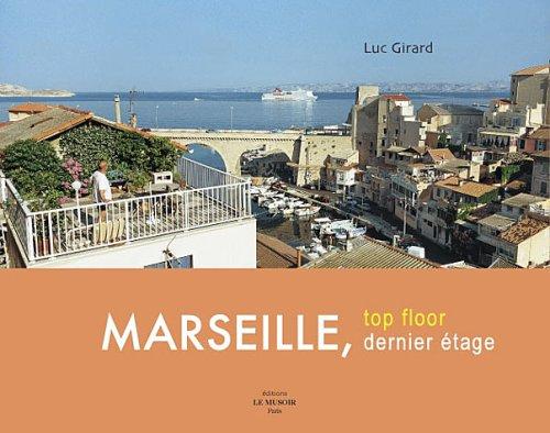 Marseille, dernier étage : Marseille, Top floor : Edition bilingue français-anglais par Luc Girard