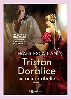 Tristan e Doralice - Un amore ribelle (Leggereditore) di [Cani, Francesca]