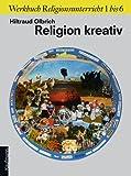 Religion kreativ. Werkbuch Religionsunterricht 1 bis 6 -