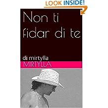 Non ti fidar di te: di mirtylla (Italian Edition)