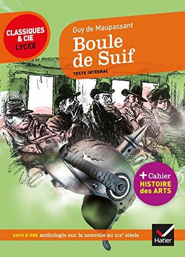 Boule de suif: suivi d'une anthologie sur l'art de la nouvelle au XIXe siècle par Guy de Maupassant