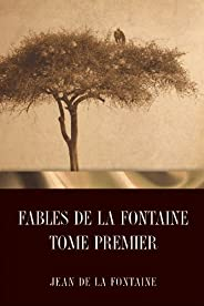 Fables de La Fontaine Tome Premier (French Edition)