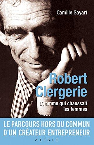 Robert Clergerie, l'homme qui chaussait les femmes par Camille Sayart