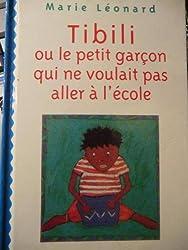 Tibili ou Le petit garçon qui ne voulait pas aller à l'école