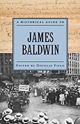 A Historical Guide to James Baldwin (Historical Guides to American Authors) by Douglas Field (2009-09-01)
