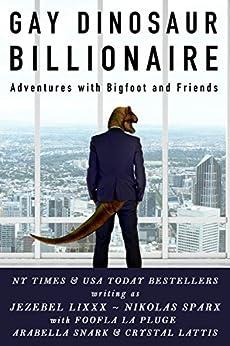 Gay Dinosaur Billionaire Adventures with Bigfoot and Friends! by [Lixxx, Jezebel, Sparx, Nikolas, La Pluge, Foofla, Snark, Arabella, Lattis, Crystal]