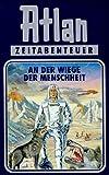 Atlan-Zeitabenteuer: Atlan, Bd.1, An der Wiege der Menschheit - Hanns Kneifel