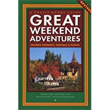 Great Weekend Adventures: Favorite Getaways, Festivals & Events (Trails Books Guide)