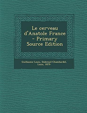Le Cerveau D'Anatole France - Primary Source Edition