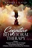 Cognitive Behavioral Therapy: 2 Books - Practical Tips on How to Conquer Psychological Disorders & A Mastery Guide to Controlling Your Emotions
