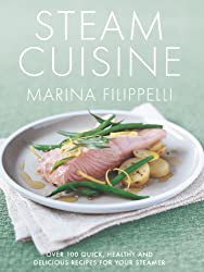 Steam Cuisine: Over 100 quick, healthy & delicious recipes for your steamer: Over 100 Quick, Healthy and Delicious Recipes for Your Steamer by Filippelli, Marina (2007) Hardcover