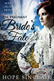 Mail Oder Bride: The Pregnant Bride's Fate (A Clean Western Historical Romance)
