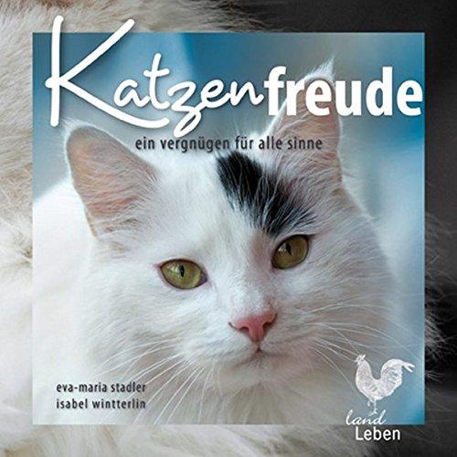 Katzenfreude: Ein Vergnügen für alle Sinne (LandLeben)