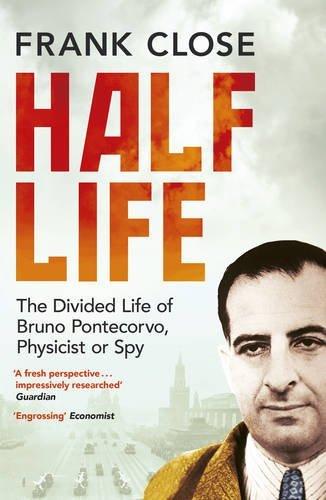 Half Life: The Divided Life of Bruno Pontecorvo, Physicist or Spy by Frank Close (2015-09-03)