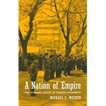 A Nation of Empire: The Ottoman Legacy of Turkish Modernity by Michael E Meeker (2002-04-17)