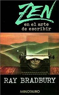 Zen en el arte de escribir par Ray Bradbury