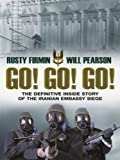 Go! Go! Go!: The Definitive Inside Story of the Iranian Embassy Siege