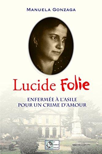 Lucide Folie: Enfermée à l'asile pour un crime d'amour