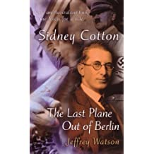 Sidney Cotton: The last plane out of Berlin (English Edition)
