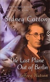 Sidney Cotton: The last plane out of Berlin (English Edition) par [Watson, Jeffrey]