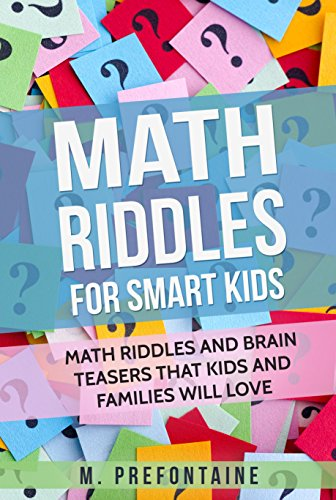 Math Riddles For Smart Kids: Math Riddles and Brain Teasers that Kids and Families will Love (English Edition) par  M. Prefontaine