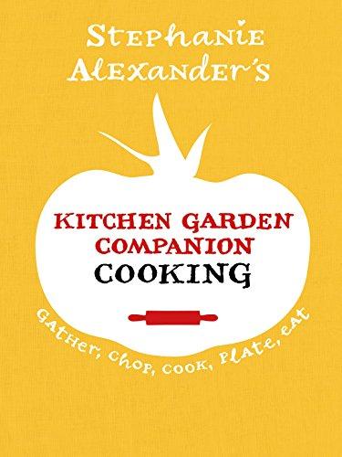 Kitchen Garden Companion Cooking: Gather, Chop, Cook, Plate, Eat Chop Plate