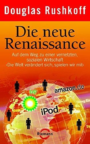"""Die neue Renaissance: Auf dem Weg zu einer vernetzten, sozialen Wirtschaft """"Die Welt verändert sich, spielen wir mit"""" (Riemann)"""