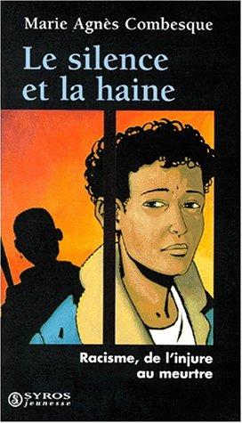 Le silence et la haine : Racisme, de l'injure au meurtre par Marie-Agnès Combesque