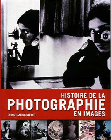 Histoire de la photographie en images par Christian Bouqueret