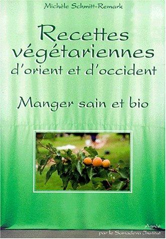 Recettes végétariennes d'Orient et d'Occident par  Michèle Schmitt-Remark