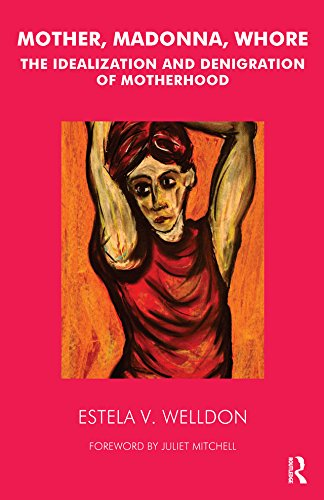 Mother, Madonna, Whore: The Idealization and Denigration of Motherhood (English Edition)