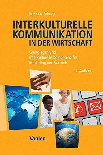 Interkulturelle Kommunikation in der Wirtschaft: Grundlagen und Interkulturelle Kompetenz für Marketing und Vertrieb
