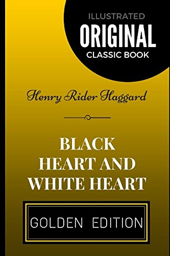 Black Heart and White Heart: By Henry Rider Haggard - Illustrated