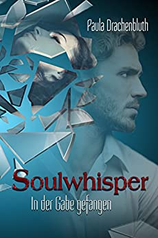 Soulwhisper: In der Gabe gefangen von [Drachenbluth, Paula]
