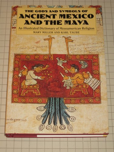 The Gods and Symbols of Ancient Mexico and the Maya: An Illustrated Dictionary of Mesoamerican Religion by Mary Ellen Miller (1993-02-01)