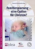 Familienplanung - eine Option für Christen?: Zugleich idea-Dokumentation (Schriftenreihe des Instituts für Lebens- und Familienwissenschaften) -