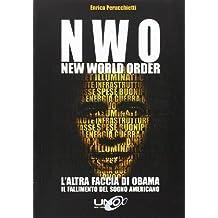 N.W.O. New World Order. L'altra faccia di Obama. Il fallimento del sogno americano