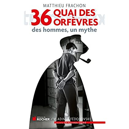 36, quai des Orfèvres: Des hommes, un mythe
