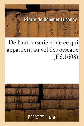 De l'autourserie et de ce qui appartient au vol des oyseaux par Pierre de Gommer Lusancy