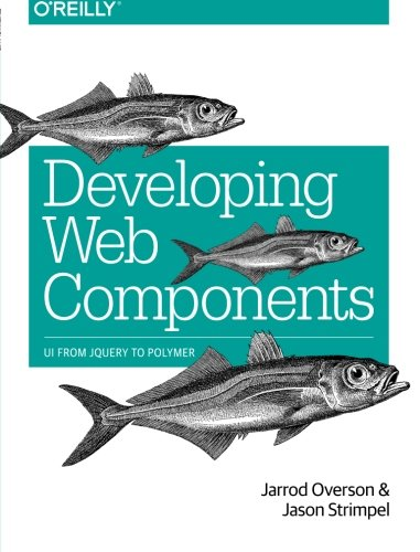 Developing Web Components: UI from jQuery to Polymer por Jarrod Overson