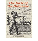 [(The Furie of the Ordnance: Artillery in the English Civil Wars)] [Author: Stephen Bull] published on (September, 2008)
